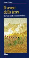 Il senso della terra. Il creato nella visione cristiana - Clément Olivier