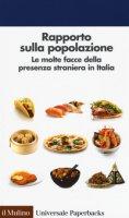Rapporto sulla popolazione. Le molte facce della presenza straniera in Italia