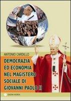 Democrazia ed economia nel magistero sociale di Giovanni Paolo II - Cardillo Antonio