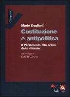 Costituzione e antipolitica. Il parlamento alla prova delle riforme - Dogliani Mario