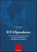 ICF dipendenze. Un set di strumenti per programmare e valutare la riabilitazione nelle dipendenze patologiche - Pasqualotto Luciano