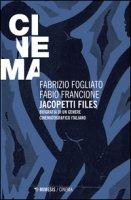 Jacopetti files. Biografia di un genere cinematografico italiano - Fogliato Fabrizio, Francione Fabio