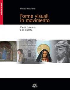Copertina di 'Forme visuali in movimento. L'arte toscana e il cinema'