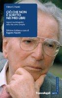 Ciò che non è scritto nei miei libri - Viktor E. Frankl