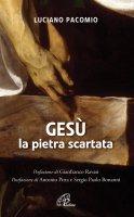 Gesù la pietra scartata - Luciano Pacomio