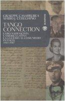 Tango Connection. L'oro nazifascista, l'America Latina e la guerra al comunismo in Italia. 1943-1947 - Casarrubea Giuseppe, Cereghino Mario J.