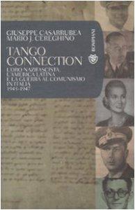 Copertina di 'Tango Connection. L'oro nazifascista, l'America Latina e la guerra al comunismo in Italia. 1943-1947'