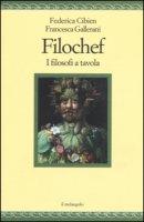 Filochef. I filosofi a tavola - Cibien Federica, Gallerani Francesca