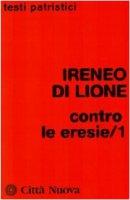 Contro le eresie - Ireneo di Lione (sant')