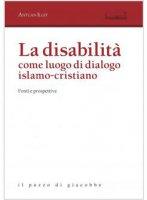 La disabilità come luogo di dialogo islamo-cristiano - Antuan Ilgit