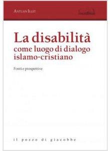 Copertina di 'La disabilità come luogo di dialogo islamo-cristiano'