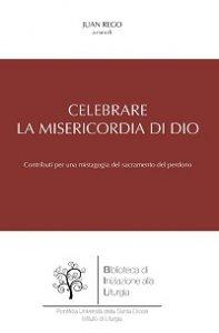 Copertina di 'Celebrare la misericordia di Dio'