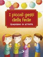 I piccoli gesti della fede - Antonella Corazzi, Silvia Gorla, Giusy Capizzi