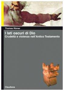 Copertina di 'I lati oscuri di Dio. Crudeltà e violenza nell'Antico Testamento'