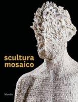 Scultura mosaico. Ediz. illustrata