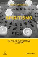 Spiritismo. Fantasmi e paranormale. La verità. - Danilo Campanella