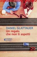Un regalo che non ti aspetti - Glattauer Daniel