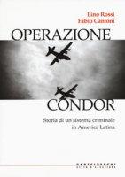 Operazione Condor. Storia di un sistema criminale in America Latina - Rossi Lino, Cantoni Fabio