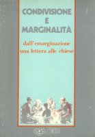 Condivisione e marginalit�. Dall'emarginazione una lettera alle Chiese - Molari Carlo, Menozzi Daniele, Maggioni Bruno