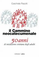 Cammino neocatecumenale. 50 anni di iniziazione cristiana degli adulti. (Il) - Ezechiele Pasotti