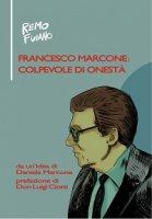 Francesco Marcone: colpevole di onestà - Remo Fuiano