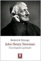 John Henry Newman. Una biografia spirituale - Strange Roderick