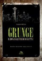 Grunge. Il rock dalle strade di Seattle - Todesco Claudio