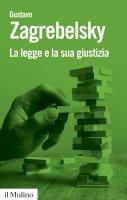 La legge e la sua giustizia - Gustavo Zagrebelsky