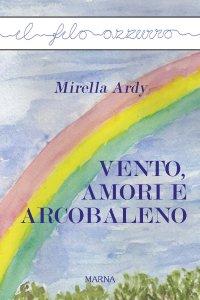 Copertina di 'Vento, amori e arcobaleno'