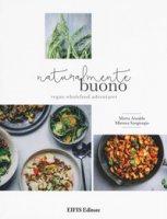 Naturalmente buono. Vegan wholefood adventures - Ansaldo Marta, Sangiorgio Mimma
