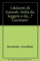 I dolcetti di Ganesh. India da leggere e da...? Cucinare! - Deosthale Arundhati