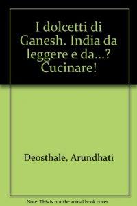 Copertina di 'I dolcetti di Ganesh. India da leggere e da...? Cucinare!'