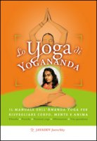 Lo yoga di Yogananda. Il manuale dell'Ananda Yoga per risvegliare corpo, mente e anima - Jaerschky Jayadev