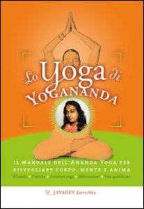 Copertina di 'Lo yoga di Yogananda. Il manuale dell'Ananda Yoga per risvegliare corpo, mente e anima'