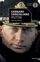 Putin. Vita di uno Zar - Sangiuliano Gennaro