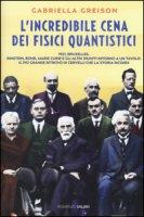 L' incredibile cena dei fisici quantistici - Greison Gabriella