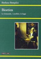 Bioetica. Le domande, i conflitti, le leggi - Stefano Semplici