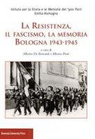 La Resistenza, il fascismo, la memoria. Bologna 1943-1945