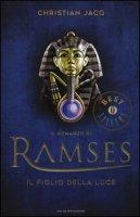 Il figlio della luce. Il romanzo di Ramses - Jacq Christian
