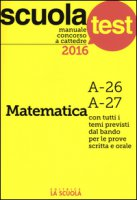 Manuale concorso a cattedre 2016. Matematica A-26, A-27 - Scaglianti Luciano