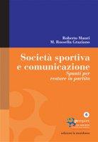 Società sportiva e comunicazione. Spunti per restare in partita - Roberto Mauri, M. Rossella Graziano