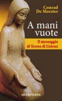 A mani vuote. Il messaggio di Teresa di Lisieux - Meester Conrad de