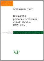 Bibliografia primaria e secondaria di Aldo Capitini (1926-2007). - Caterina Foppa Pedretti