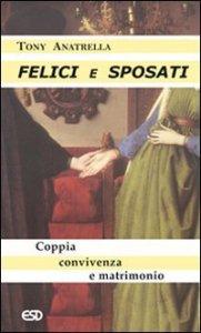 Copertina di 'Felici e sposati. Coppia, convivenza, matrimonio'