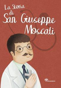 Copertina di 'La storia di san Giuseppe Moscati'