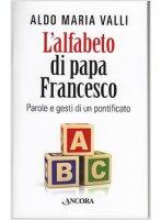 L' alfabeto di papa Francesco - Aldo M. Valli