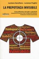 La prepotenza invisibile. Come difenderci da bulli e cyberbulli - Garofano Luciano, Puglisi Lorenzo