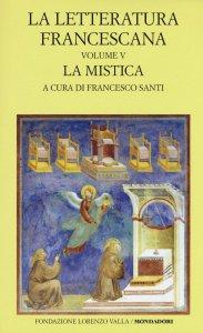 Copertina di 'La letteratura francescana. La mistica'