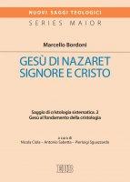 Gesù di Nazaret Signore e Cristo. 2 - Marcello Bordoni