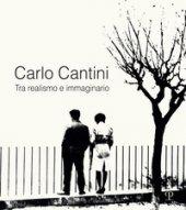 Carlo Cantini. Tra realismo e immaginario. 50 anni di fotografia. Catalogo della mostra (Firenze, 26 gennaio-27 marzo 2019). Ediz. illustrata